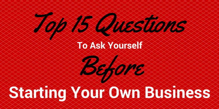 15 Questions to Ask Yourself - Starting a Business